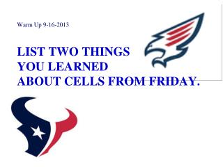 List two things  you learned  about cells from Friday.