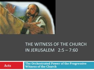 The witness of the church in  jerusalem    2:5 � 7:60