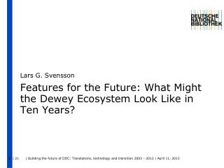 Features  for the  Future:  What Might the Dewey Ecosystem Look Like in Ten Years?