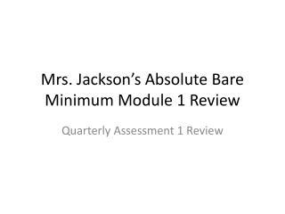 Mrs. Jackson's Absolute Bare Minimum Module 1 Review