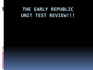 The Early Republic Unit Test Review!!!