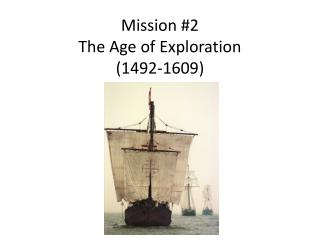 Mission #2 The Age of Exploration  (1492-1609)