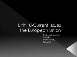 Unit 10-Current Issues       The European union