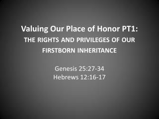 Valuing Our Place of  Honor PT1: the rights and privileges of our firstborn inheritance
