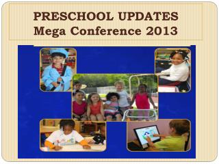 PRESCHOOL UPDATES  Mega Conference 2013