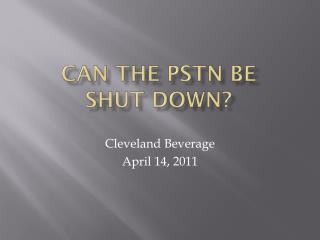 Can the  pstn  be     shut down?