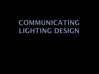 Communicating Lighting Design