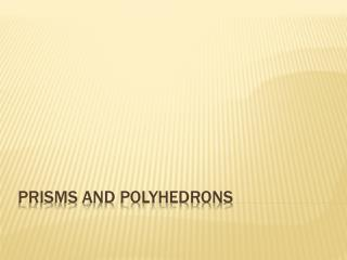 Prisms and Polyhedrons