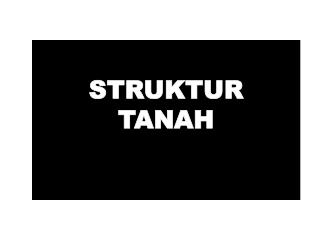STRUKTUR  TANAH
