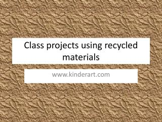 Class projects using recycled materials