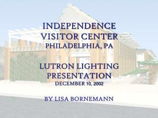 INDEPENDENCE VISITOR CENTER PHILADELPHIA, PA  LUTRON LIGHTING  PRESENTATION DECEMBER 10, 2002