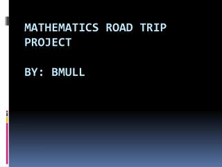 Mathematics Road Trip Project  by:  bmull