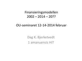 Finansieringsmodellen 2002 – 2014 –  20 ?? OU-seminaret 12-14-2014 februar