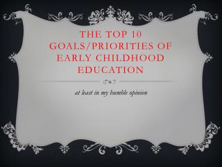 The Top 10 Goals/Priorities of  Early Childhood Education