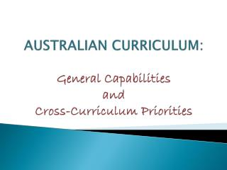 AUSTRALIAN CURRICULUM: General Capabilities  and  Cross-Curriculum Priorities
