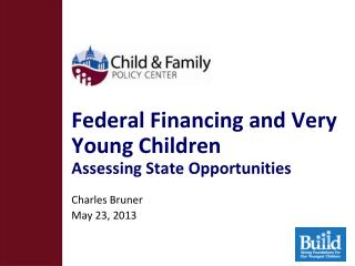 Federal Financing and Very Young Children Assessing State Opportunities