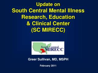 Update on  South Central Mental Illness Research, Education  & Clinical Center  (SC MIRECC)