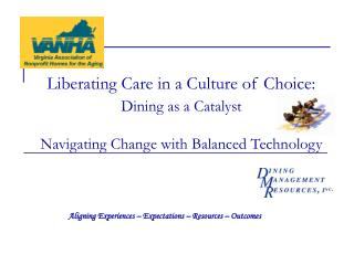 Liberating Care in a Culture of Choice:  Dining as a Catalyst  Navigating Change with Balanced Technology