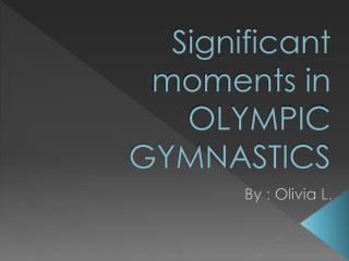 Significant moments in OLYMPIC GYMNASTICS
