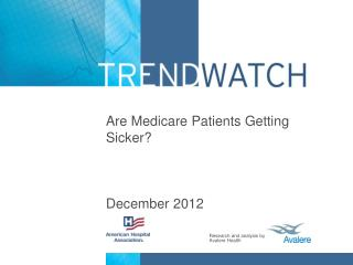 Are Medicare Patients Getting Sicker? December  2012