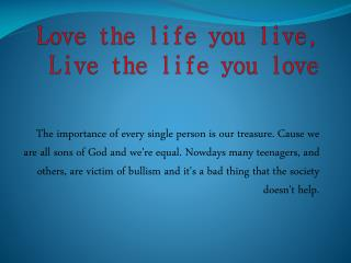 Love the life you live , Live  the l ife you love