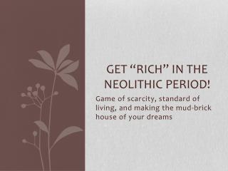 "Get ""rich"" in the  neolithic  period!"
