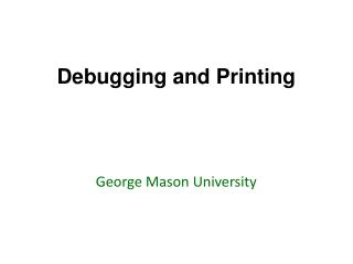 Debugging and Printing