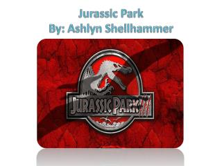 Jurassic Park By:  Ashlyn Shellhammer