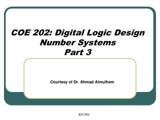 COE 202: Digital Logic Design Number Systems Part 3