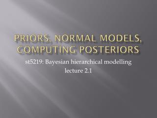 Priors, Normal Models, Computing Posteriors