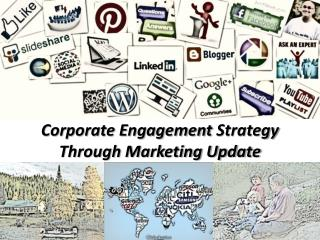 Corporate Engagement  Strategy  Through Marketing Update
