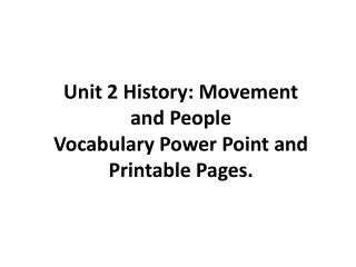 Unit 2 History: Movement  and People  Vocabulary Power Point and Printable Pages.