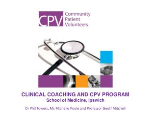 CLINICAL COACHING AND CPV PROGRAM School of Medicine, Ipswich