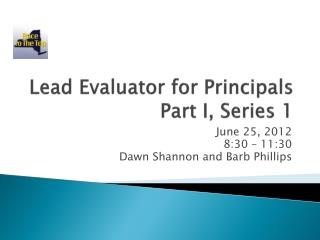 Lead Evaluator for Principals Part I, Series 1