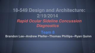 18-549 Design and Architecture: 2/19/2014 Rapid Ocular Sideline Concussion Diagnostics