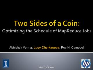 Two  Sides  of a C oin :  Optimizing  the S chedule  of MapReduce  Jobs