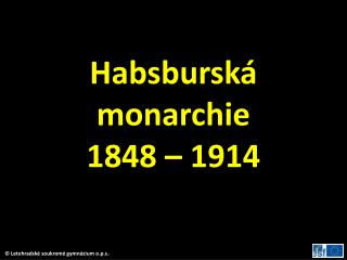 Habsbursk� monarchie 1848 � 1914