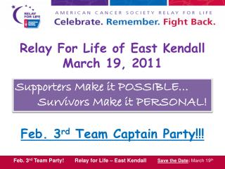 Relay  For  Life of East Kendall March 19, 2011  Feb. 3 rd  Team Captain Party!!!