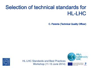 Selection of technical standards for HL-LHC C. Parente (Technical Quality Officer)