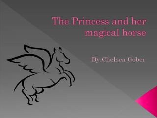 The Princess and her magical horse