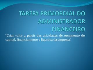 TAREFA PRIMORDIAL DO ADMINISTRADOR FINANCEIRO