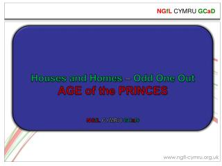 Houses and Homes  –  Odd One Out AGE of the PRINCES NG f L  CYMRU  GC a D