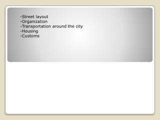 -Street layout Organization Transportation around the city Housing Customs