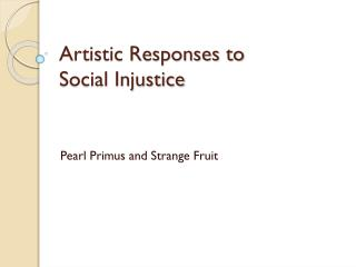 Artistic Responses to  Social Injustice