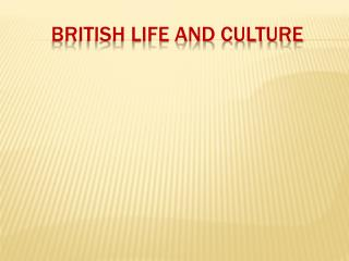 BRITISH LIFE AND CULTURE
