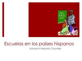 Escuelas en  los pa�ses  hispanos