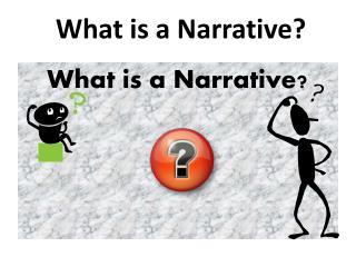 What is a Narrative?   .