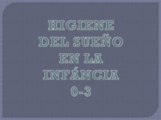 HIGIENE  DEL SUE�O  EN LA INF�NCIA 0-3