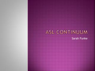 ASL Continuum