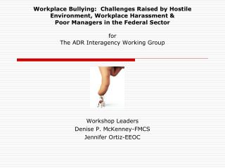 Workplace Bullying:  Challenges Raised by Hostile Environment, Workplace Harassment   Poor Managers in the Federal Secto